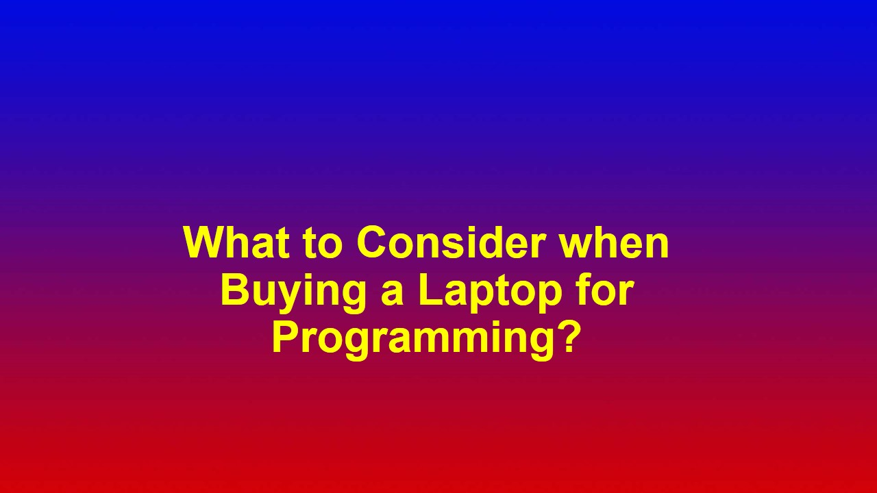 What to Consider when Buying a Laptop for Programming