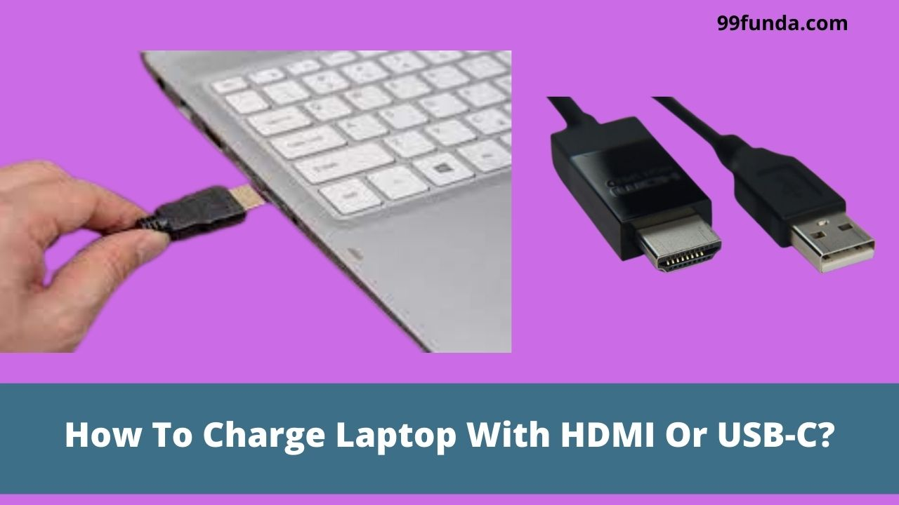 How To Charge Laptop With HDMI Or USB-C?