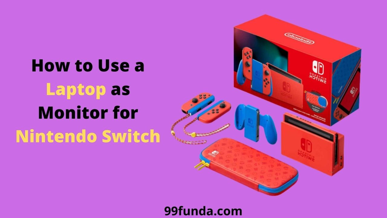 How to Use a Laptop as Monitor for Nintendo Switch